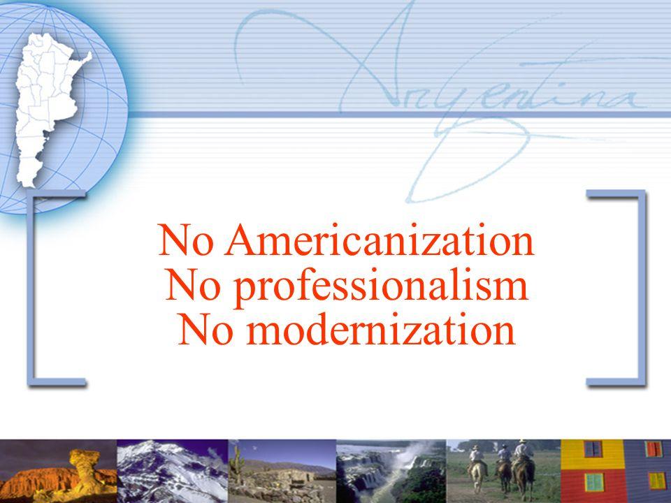 No Americanization No professionalism No modernization