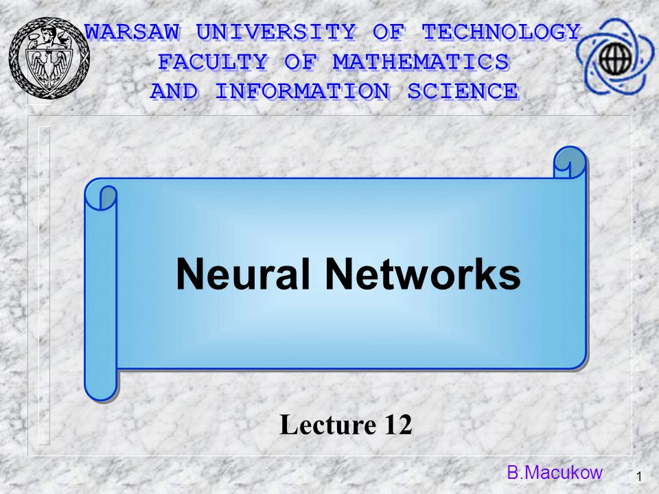 B.Macukow 1 Lecture 12 Neural Networks