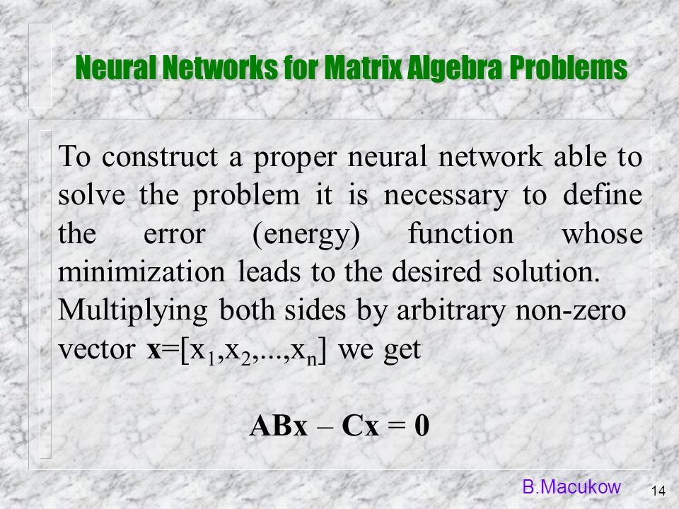 B.Macukow 14 To construct a proper neural network able to solve the problem it is necessary to define the error (energy) function whose minimization l