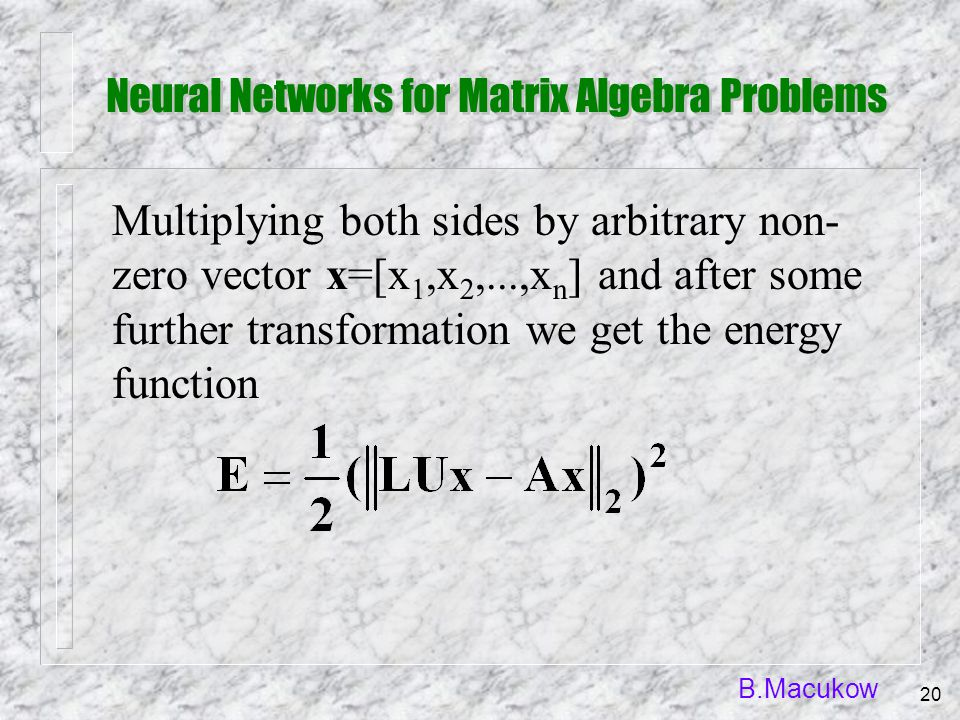 B.Macukow 20 Multiplying both sides by arbitrary non- zero vector x=[x 1,x 2,...,x n ] and after some further transformation we get the energy functio