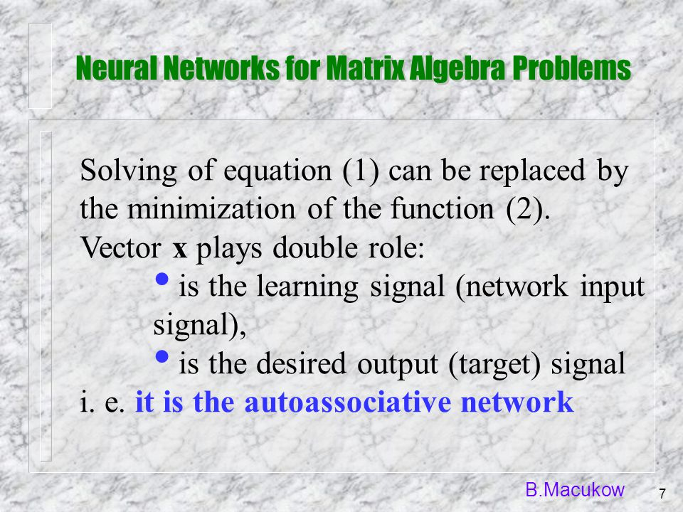 B.Macukow 7 Solving of equation (1) can be replaced by the minimization of the function (2). Vector x plays double role: is the learning signal (netwo