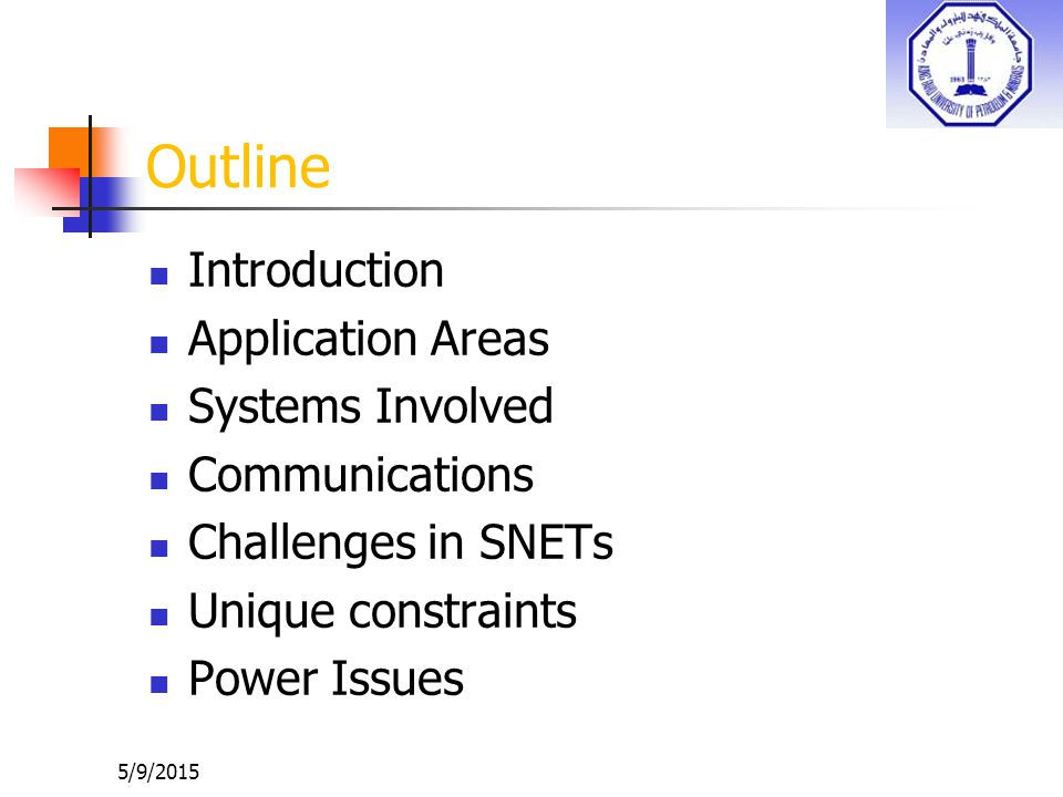 Outline Introduction Application Areas Systems Involved Communications Challenges in SNETs Unique constraints Power Issues 5/9/2015