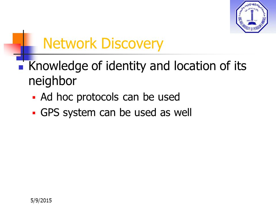 5/9/2015 Network Discovery Knowledge of identity and location of its neighbor  Ad hoc protocols can be used  GPS system can be used as well