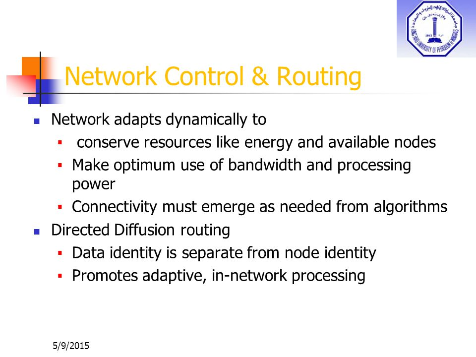 5/9/2015 Network Control & Routing Network adapts dynamically to  conserve resources like energy and available nodes  Make optimum use of bandwidth