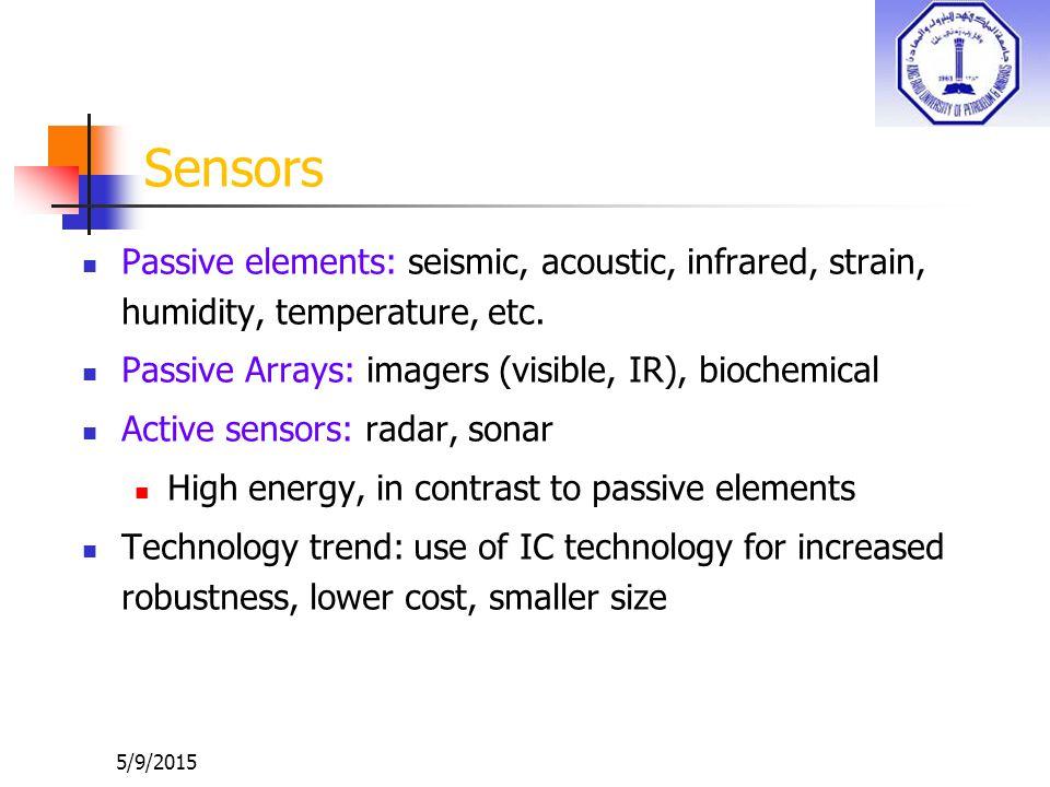 Sensors Passive elements: seismic, acoustic, infrared, strain, humidity, temperature, etc.