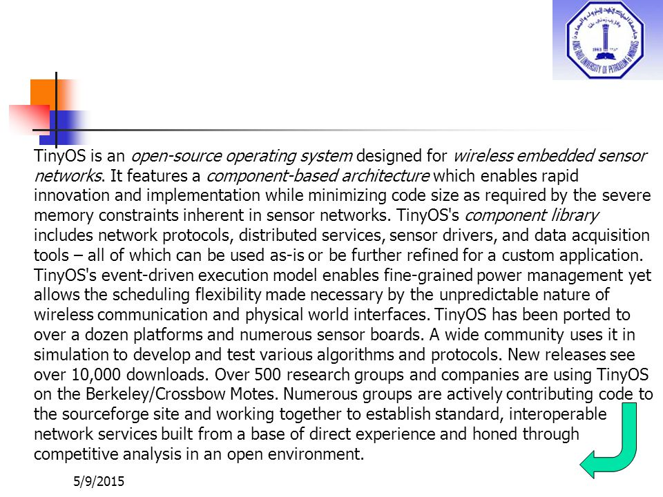 TinyOS is an open-source operating system designed for wireless embedded sensor networks.