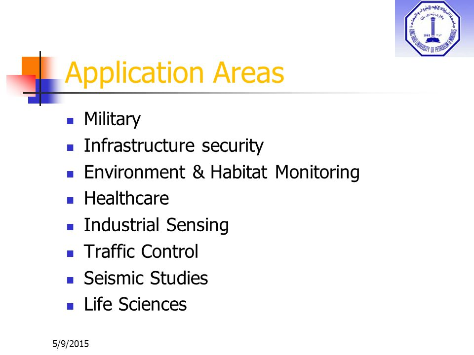5/9/2015 Application Areas Military Infrastructure security Environment & Habitat Monitoring Healthcare Industrial Sensing Traffic Control Seismic Stu