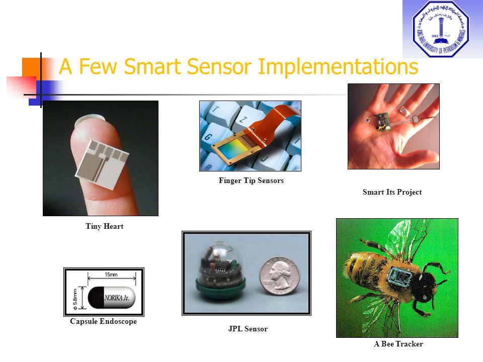 A Few Smart Sensor Implementations Tiny Heart Smart Its Project Capsule Endoscope Finger Tip Sensors JPL Sensor A Bee Tracker