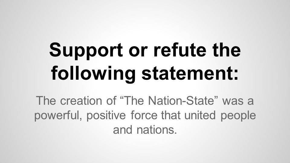 The creation of The Nation-State was a powerful, positive force that united people and nations.