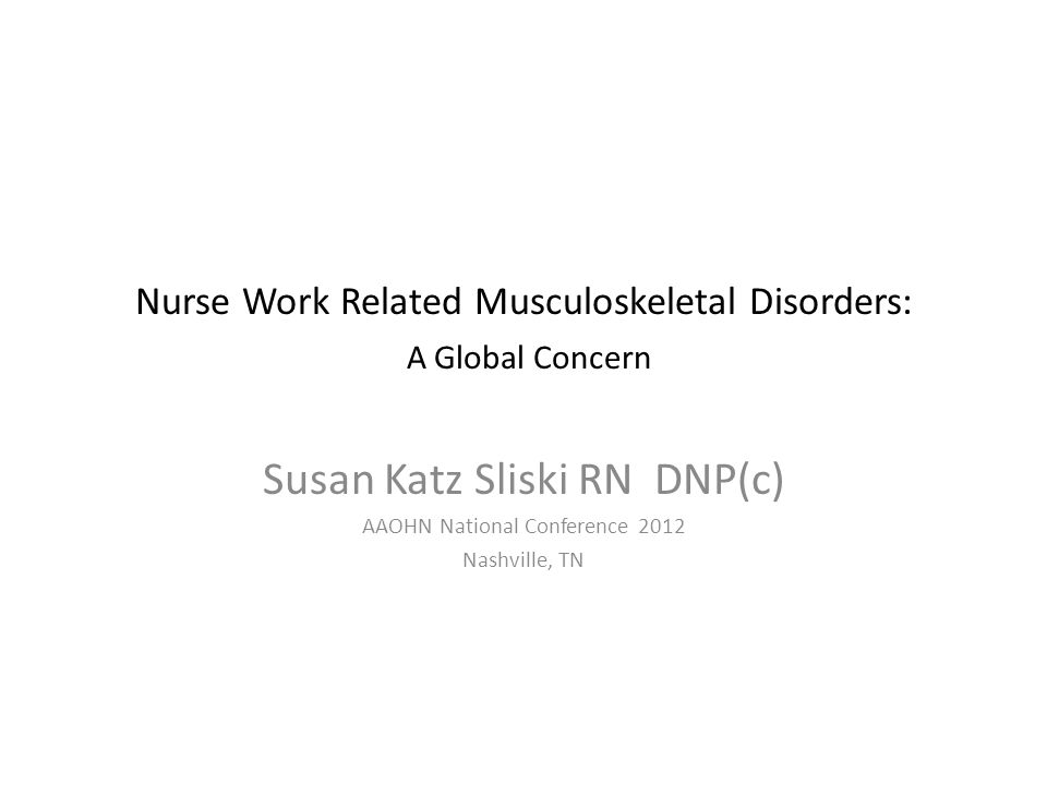 Statement of the Problem Nurse work related musculoskeletal disorders (WMSDs) within hospital organizations should be considered equal to canaries in a coal mine; They are early indicators of workplace hazards