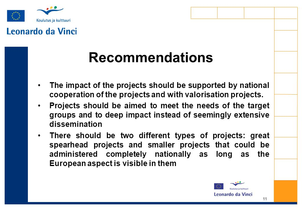 11 Recommendations The impact of the projects should be supported by national cooperation of the projects and with valorisation projects.