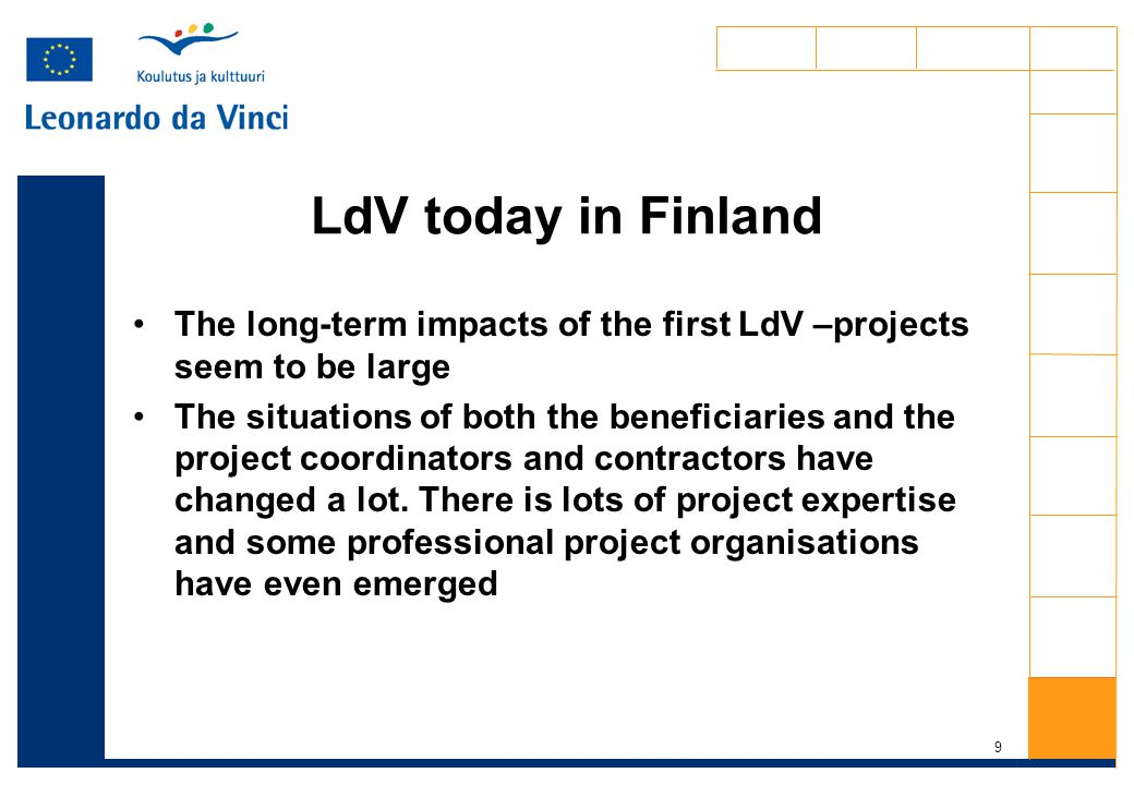 10 Recommendations There is still plenty of needs to be converted into LdV-projects LdV can be a good solution, but the administrational duties and procedures make it unpleasent to especially entrepreneurs.They should be simplified a lot.