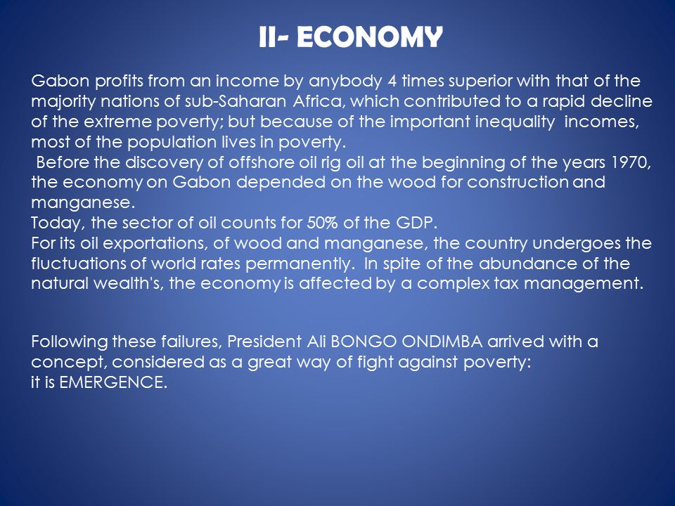II- ECONOMY Following these failures, President Ali BONGO ONDIMBA arrived with a concept, considered as a great way of fight against poverty: it is EMERGENCE.