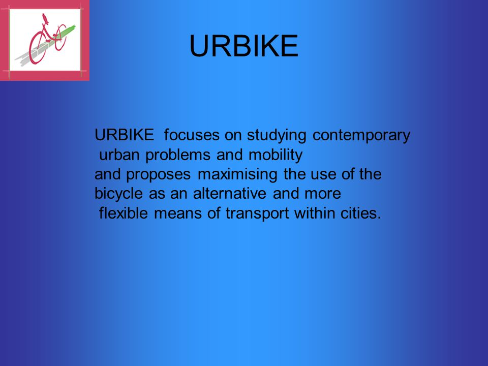 URBIKE URBIKE focuses on studying contemporary urban problems and mobility and proposes maximising the use of the bicycle as an alternative and more flexible means of transport within cities.