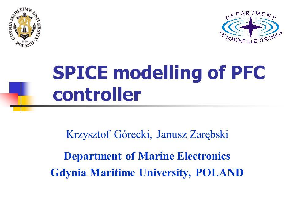 SPICE modelling of PFC controller Krzysztof Górecki, Janusz Zarębski Department of Marine Electronics Gdynia Maritime University, POLAND