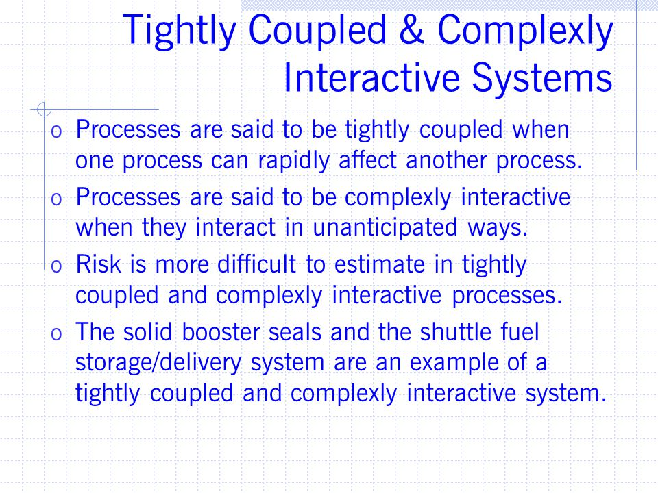 Tightly Coupled & Complexly Interactive Systems o Processes are said to be tightly coupled when one process can rapidly affect another process.