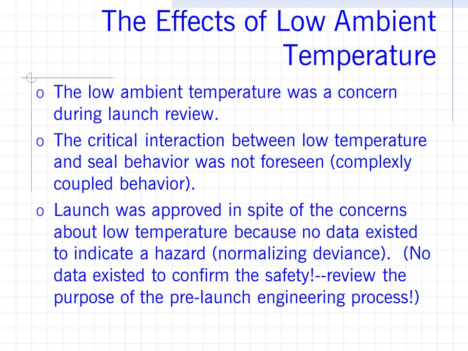 The Effects of Low Ambient Temperature o The low ambient temperature was a concern during launch review. o The critical interaction between low temper