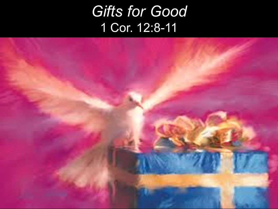 Gifts for Good 1 Cor. 12:8-11