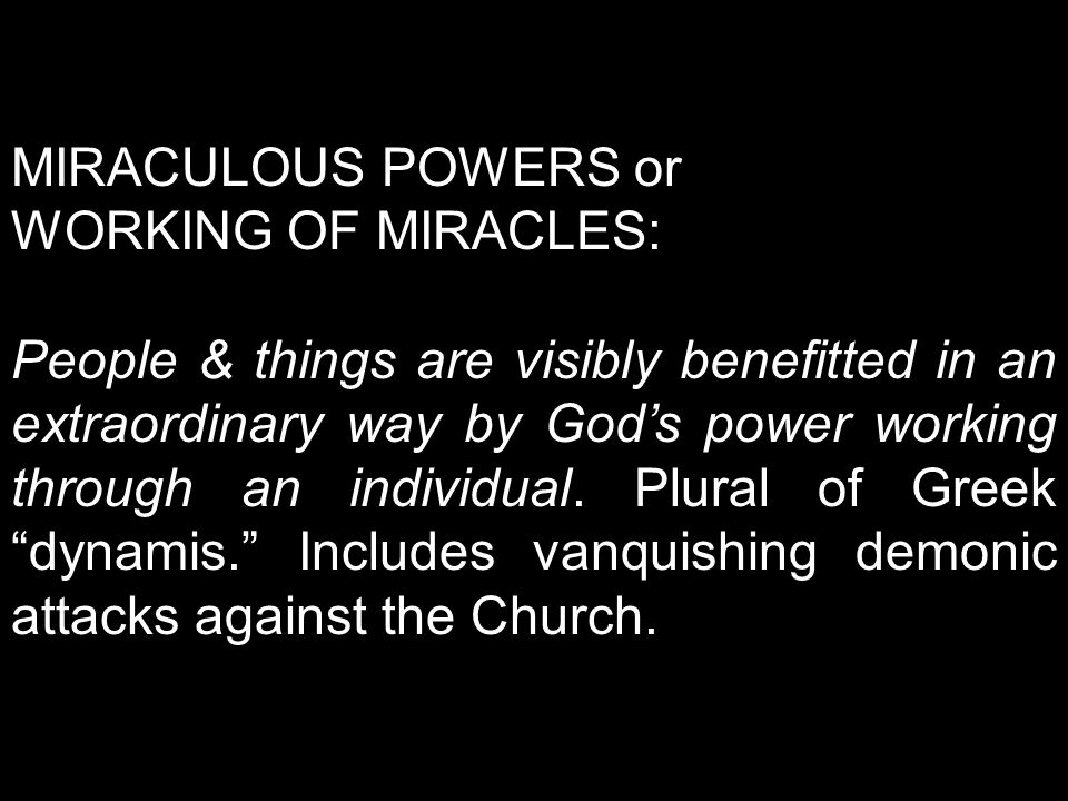 MIRACULOUS POWERS or WORKING OF MIRACLES: People & things are visibly benefitted in an extraordinary way by God's power working through an individual.