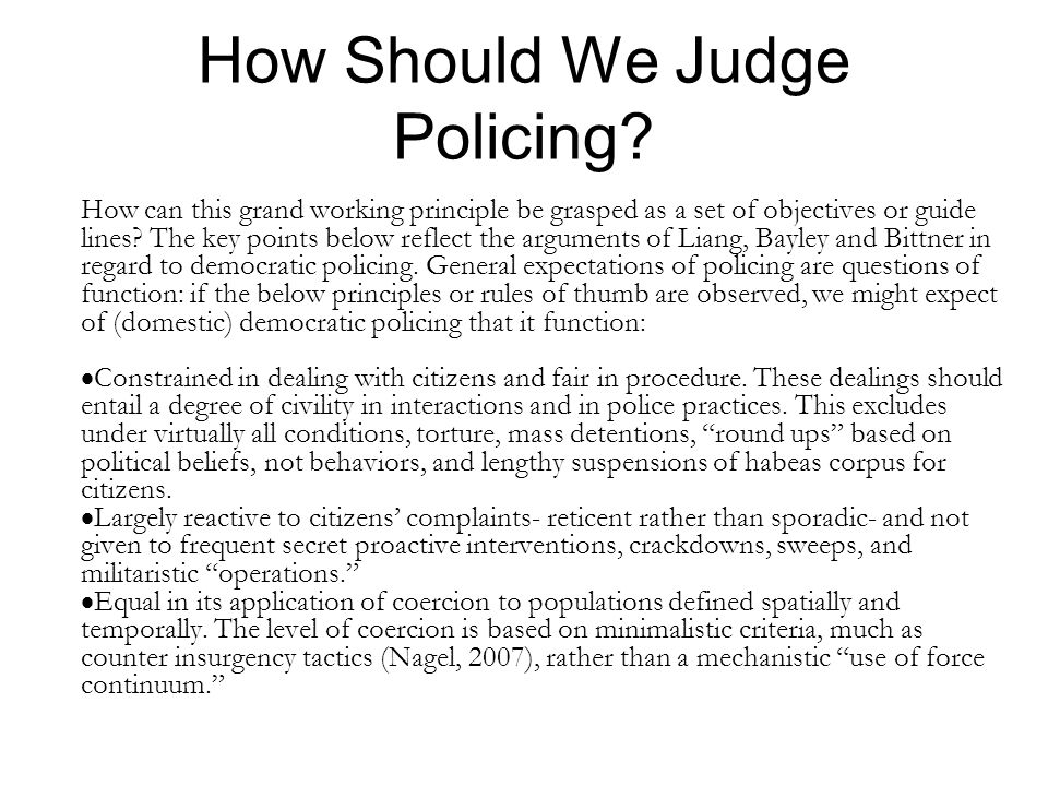 Judging Policing Continued  Fair in hiring, internal evaluation, promotion and demotion, transfers, and disciplinary treatment of employees, officers and civilians.