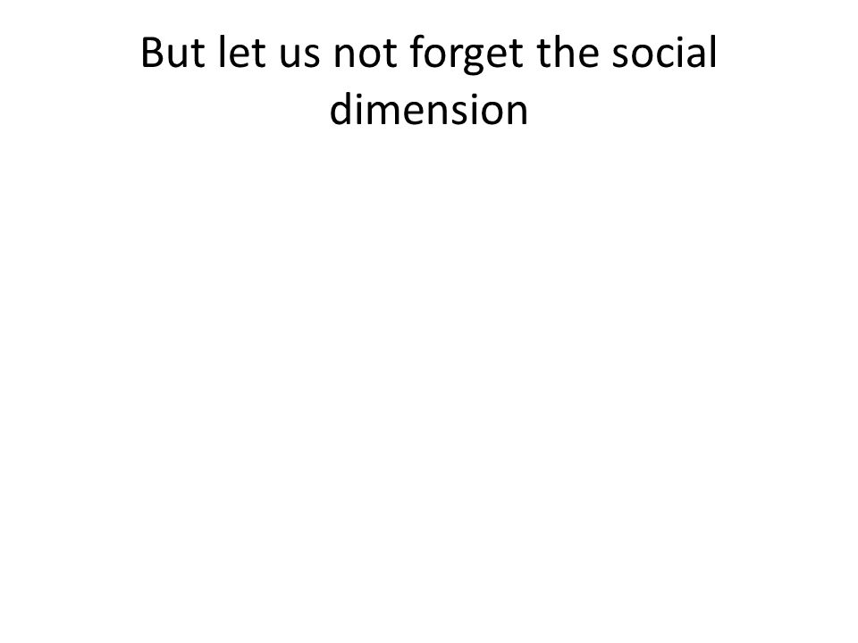 But let us not forget the social dimension