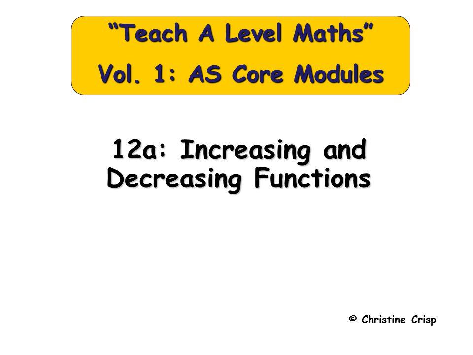 12a: Increasing and Decreasing Functions © Christine Crisp Teach A Level Maths Vol.