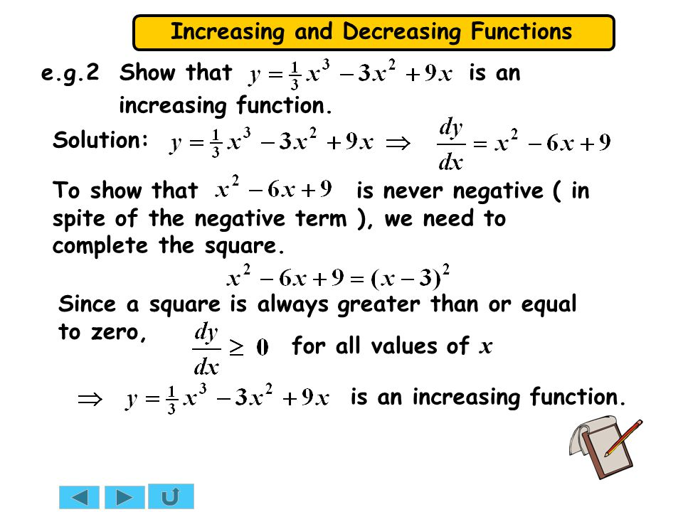 Increasing and Decreasing Functions Solution: e.g.2 Show that is an increasing function.
