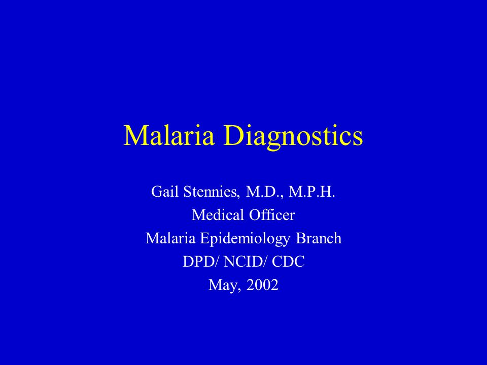 Malaria Diagnostics Gail Stennies, M.D., M.P.H.
