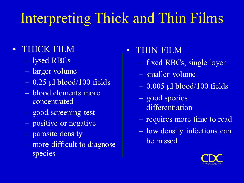 Interpreting Thick and Thin Films THICK FILM –lysed RBCs –larger volume –0.25 μl blood/100 fields –blood elements more concentrated –good screening te