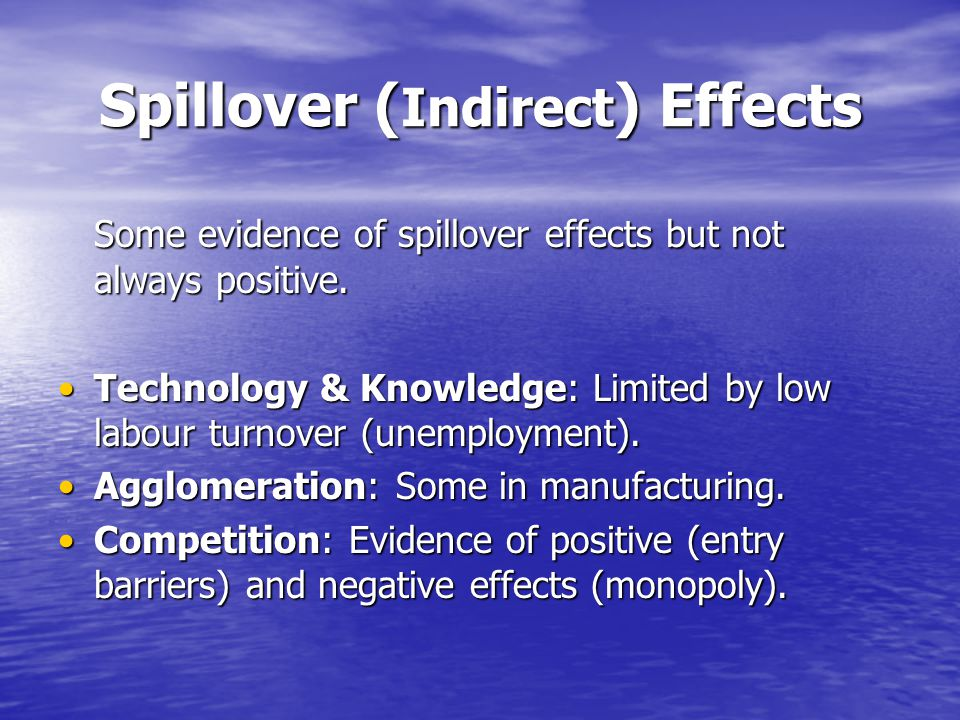 Spillover ( Indirect ) Effects Some evidence of spillover effects but not always positive.