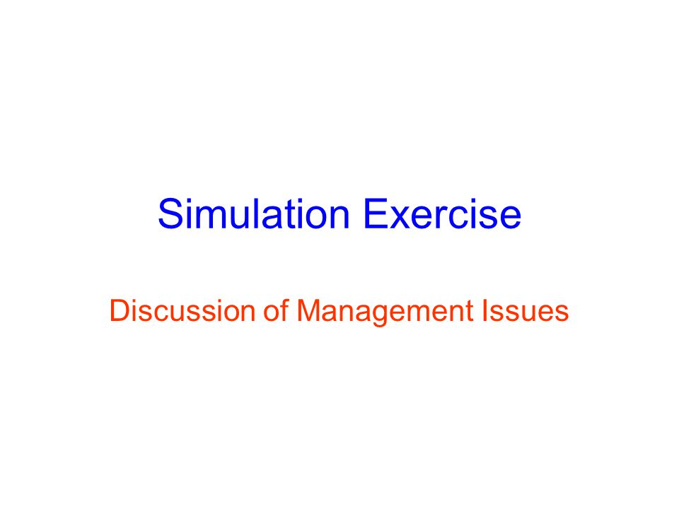 Simulation Exercise Discussion of Management Issues