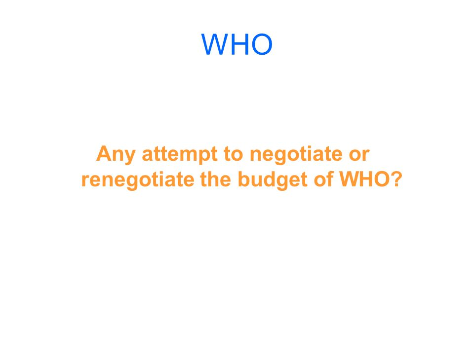 WHO Any attempt to negotiate or renegotiate the budget of WHO