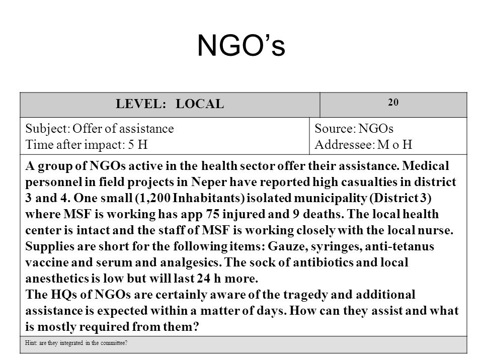 NGO's LEVEL: LOCAL 20 Subject: Offer of assistance Time after impact: 5 H Source: NGOs Addressee: M o H A group of NGOs active in the health sector offer their assistance.
