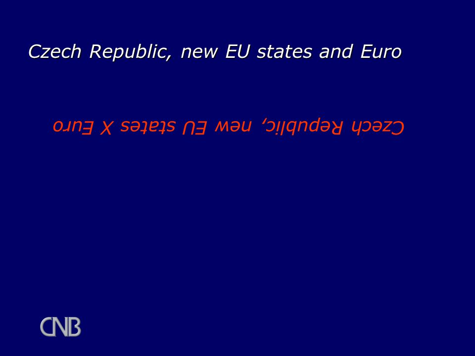 Czech Republic, new EU states and Euro Czech Republic, new EU states X Euro