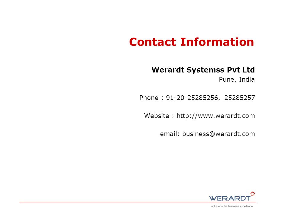 Contact Information Werardt Systemss Pvt Ltd Pune, India Phone : 91-20-25285256, 25285257 Website : http://www.werardt.com email: business@werardt.com