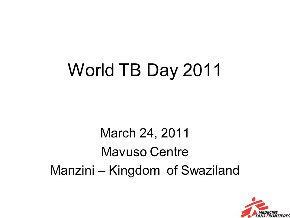 World TB Day 2011 March 24, 2011 Mavuso Centre Manzini – Kingdom of Swaziland