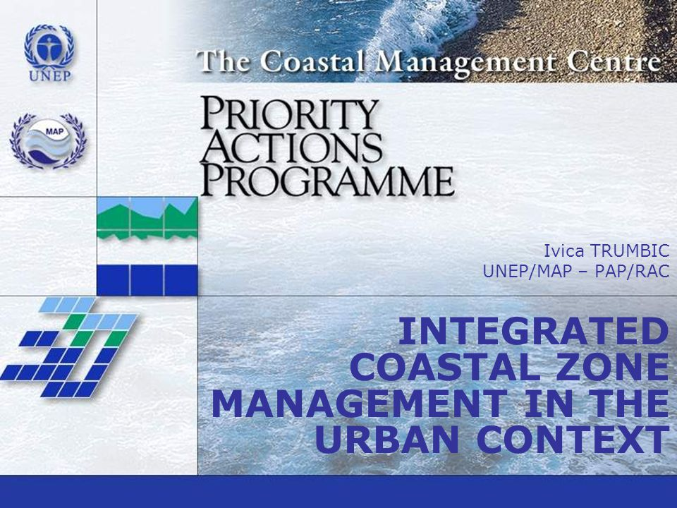 Ivica TRUMBIC UNEP/MAP – PAP/RAC INTEGRATED COASTAL ZONE MANAGEMENT IN THE URBAN CONTEXT