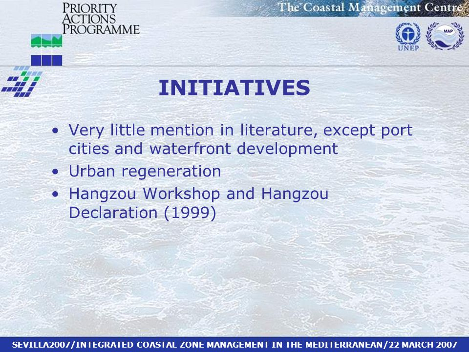 INITIATIVES Very little mention in literature, except port cities and waterfront development Urban regeneration Hangzou Workshop and Hangzou Declaration (1999)