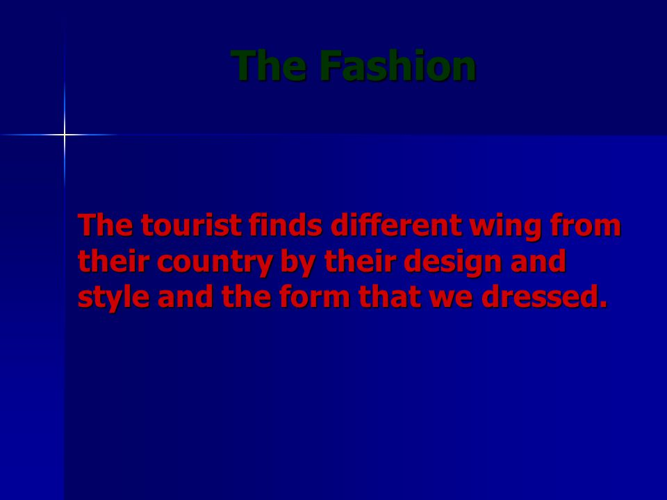 The tourist finds different wing from their country by their design and style and the form that we dressed. The Fashion The Fashion