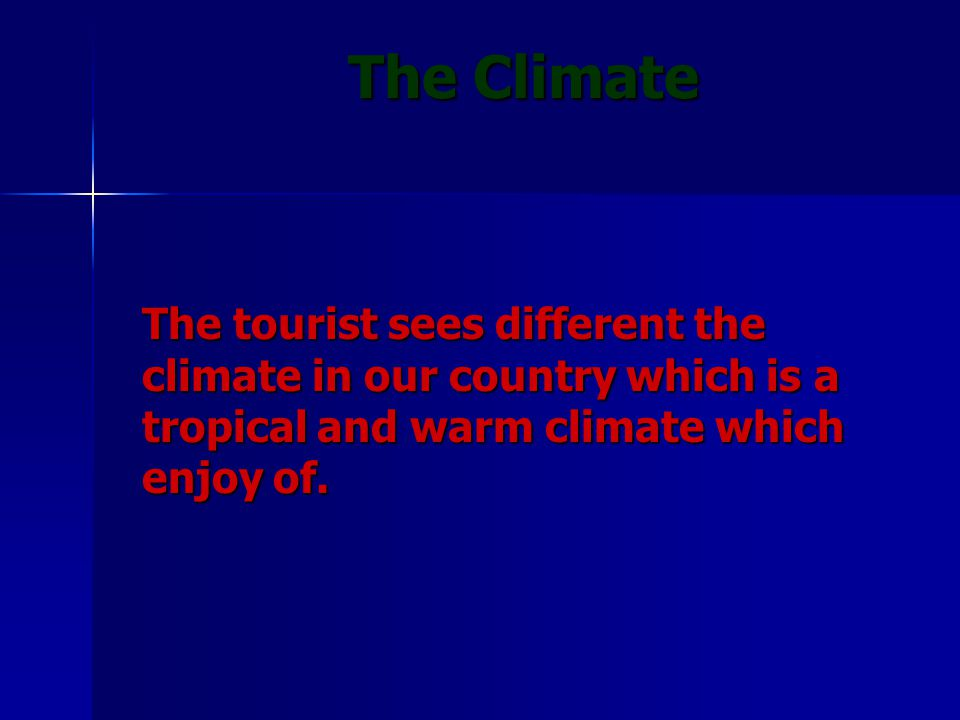 The tourist sees different the climate in our country which is a tropical and warm climate which enjoy of. The Climate The Climate