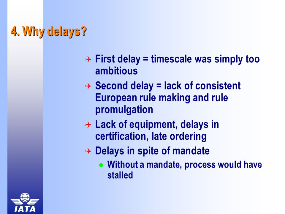 4. Why delays?  First delay = timescale was simply too ambitious  Second delay = lack of consistent European rule making and rule promulgation  Lac