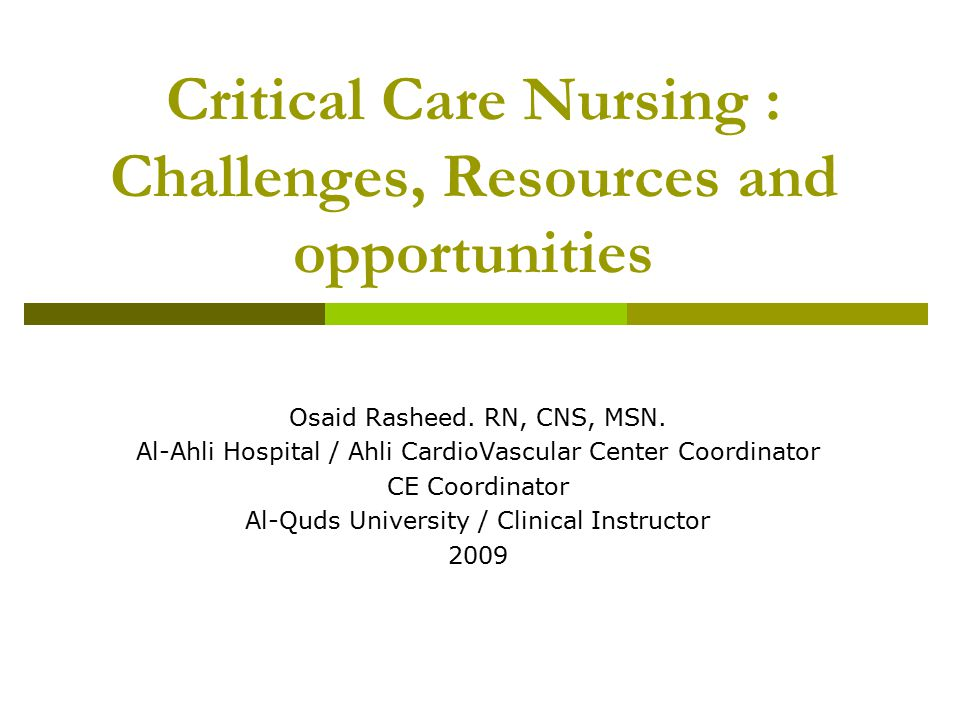 Critical Care Nursing : Challenges, Resources and opportunities Osaid Rasheed.