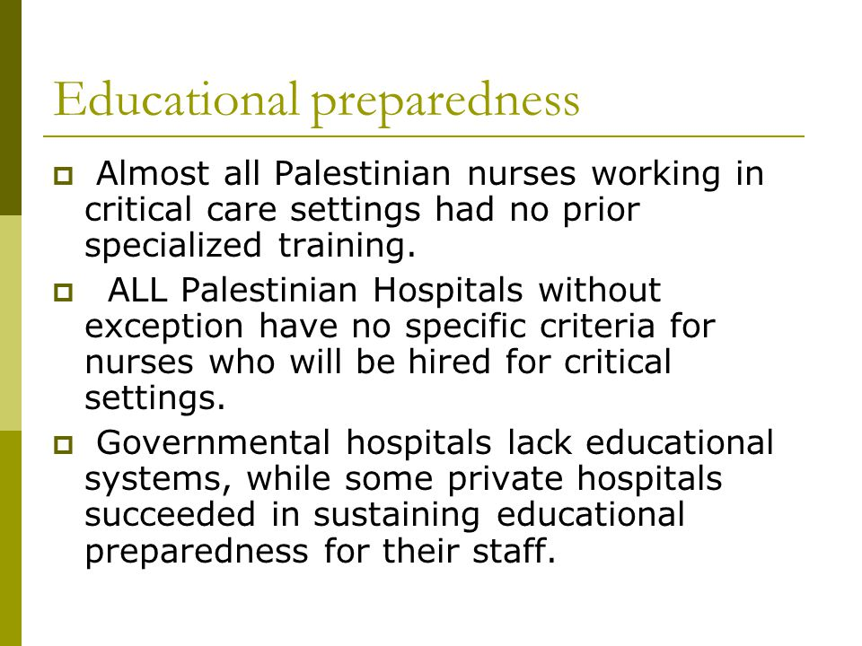 Educational preparedness  Almost all Palestinian nurses working in critical care settings had no prior specialized training.