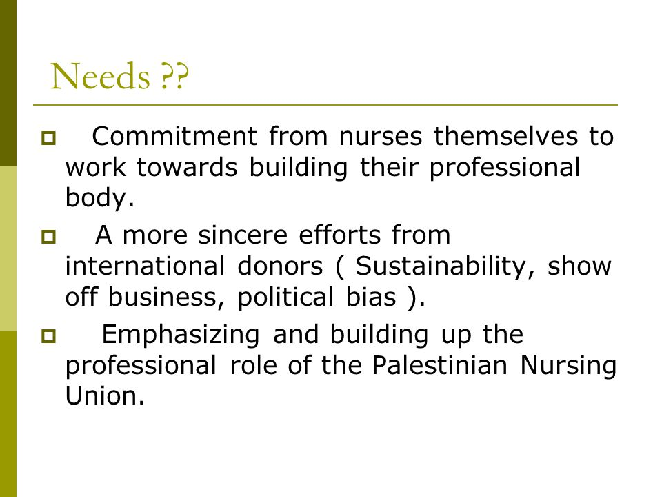 Needs ?.  Commitment from nurses themselves to work towards building their professional body.