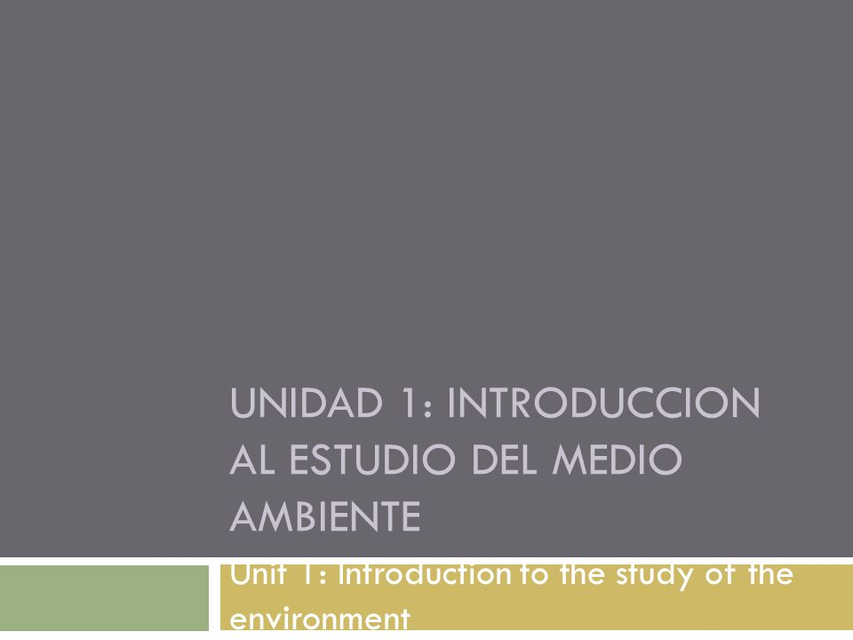 UNIDAD 1: INTRODUCCION AL ESTUDIO DEL MEDIO AMBIENTE Unit 1: Introduction to the study of the environment