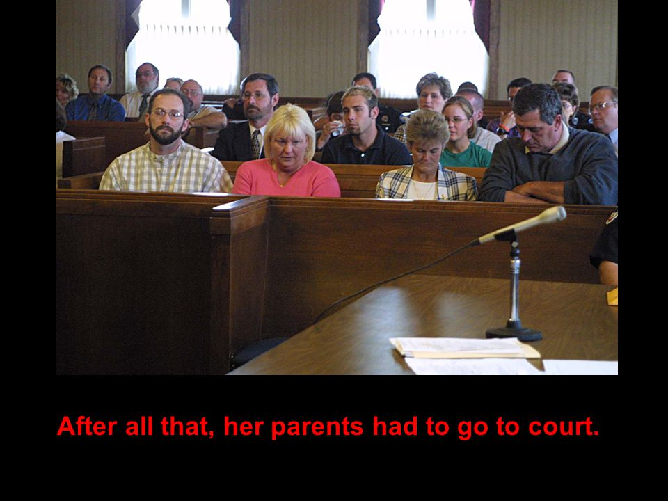 After all that, her parents had to go to court.