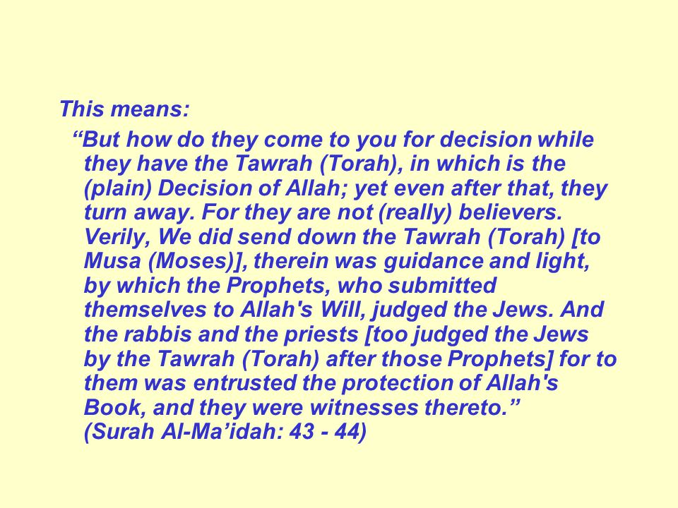 This means: But how do they come to you for decision while they have the Tawrah (Torah), in which is the (plain) Decision of Allah; yet even after that, they turn away.