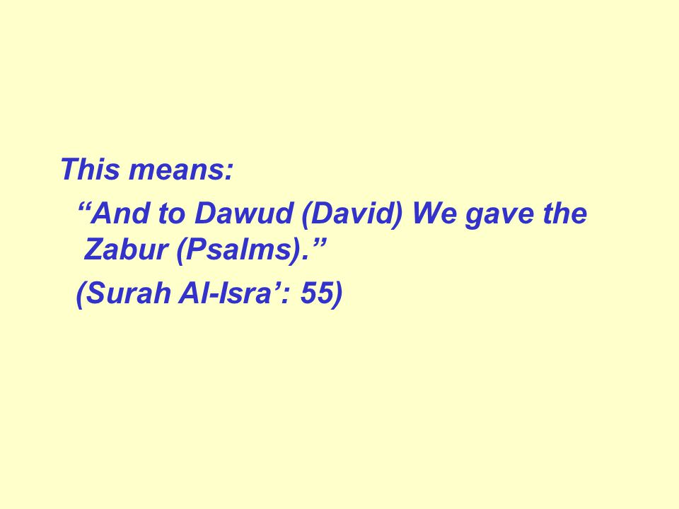 This means: And to Dawud (David) We gave the Zabur (Psalms). (Surah Al-Isra': 55)