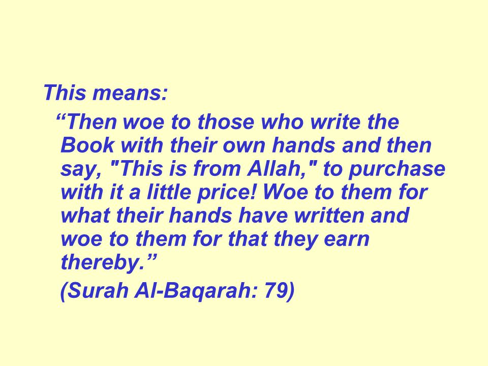 This means: Then woe to those who write the Book with their own hands and then say, This is from Allah, to purchase with it a little price.