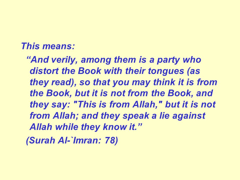 "This means: ""And verily, among them is a party who distort the Book with their tongues (as they read), so that you may think it is from the Book, but"